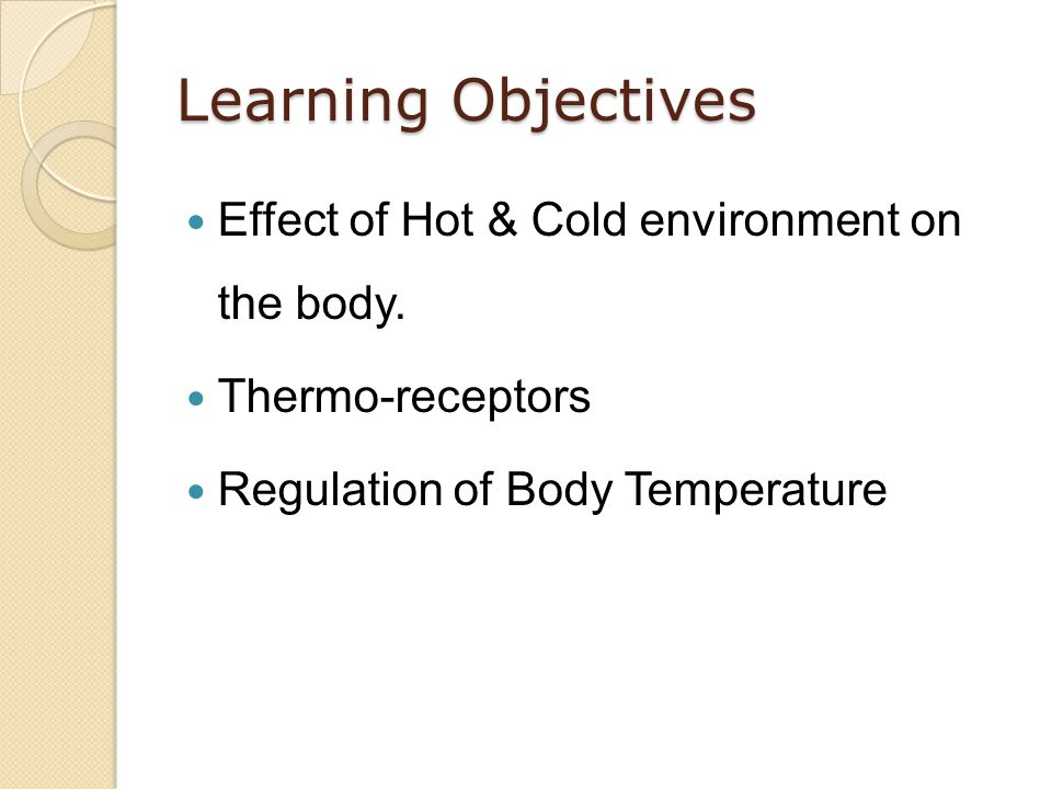 Learning Objectives Effect of Hot & Cold environment on the body.