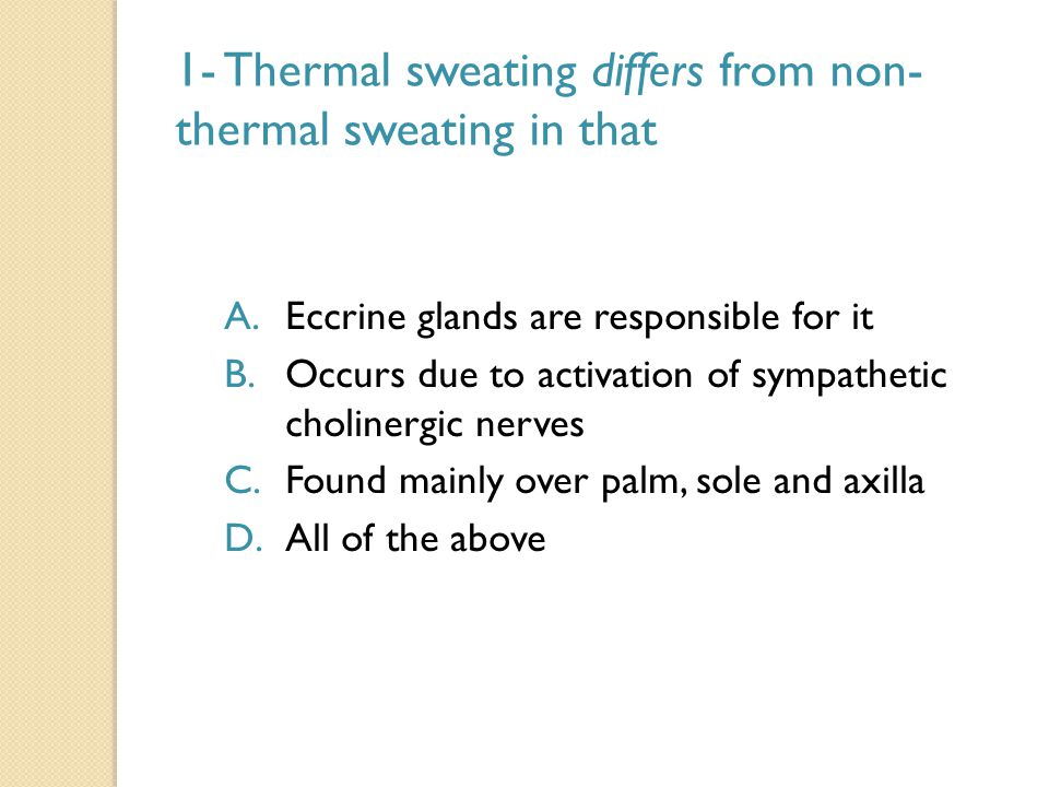 1- Thermal sweating differs from non-thermal sweating in that
