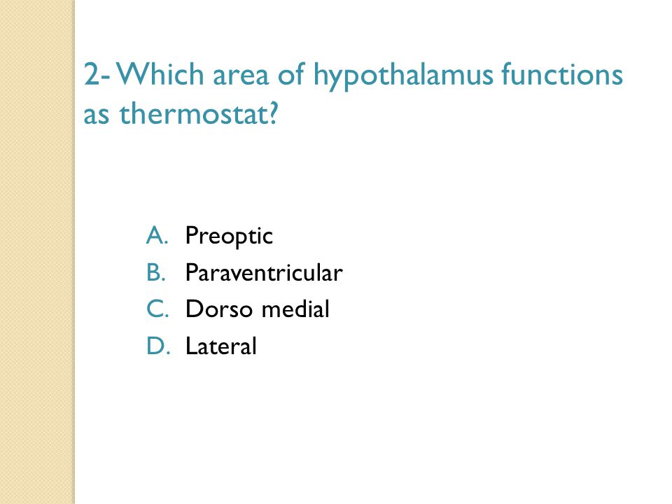 2- Which area of hypothalamus functions as thermostat