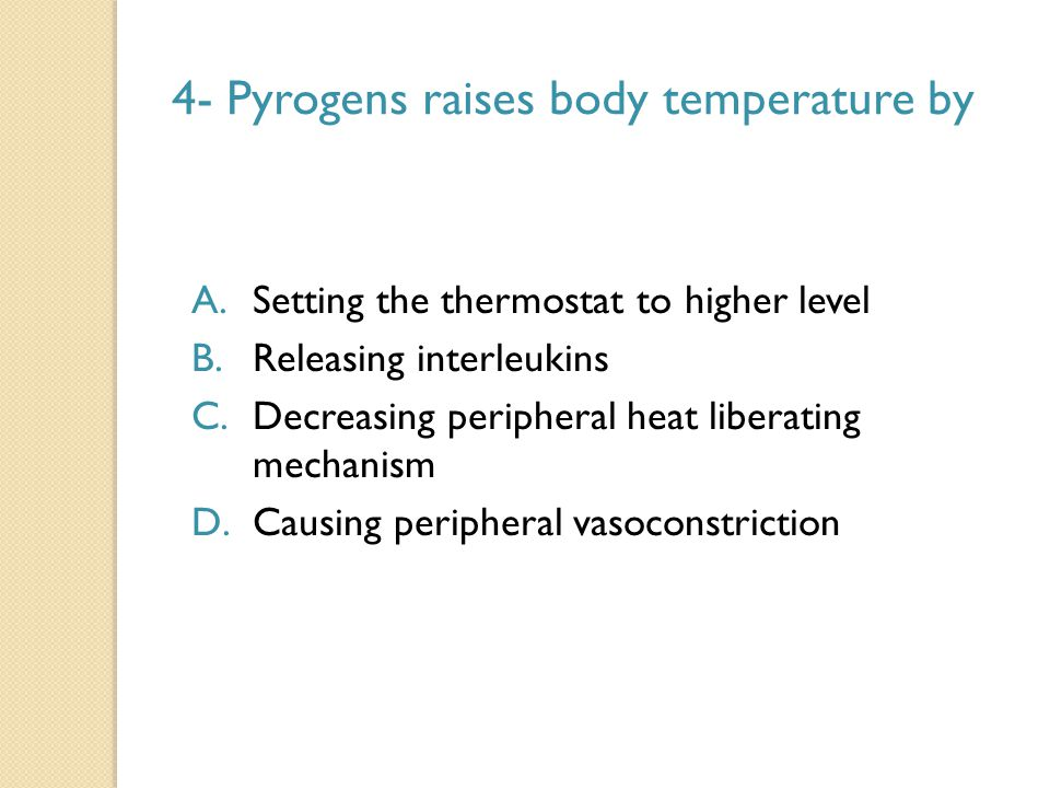 4- Pyrogens raises body temperature by