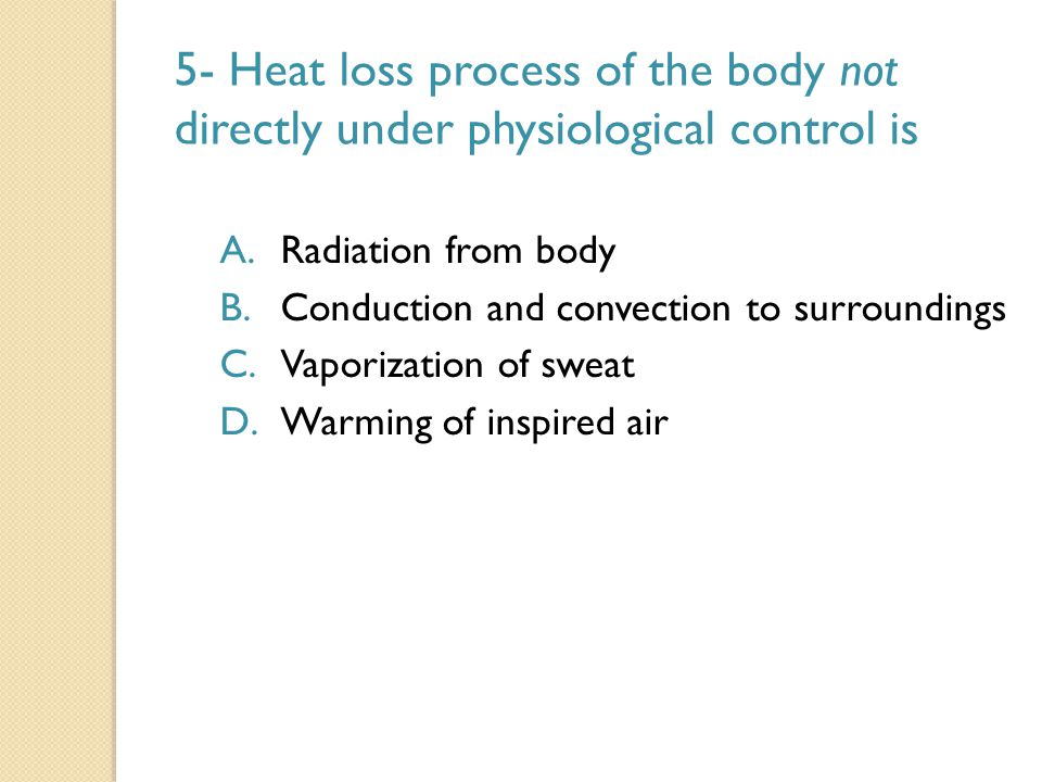 5- Heat loss process of the body not directly under physiological control is