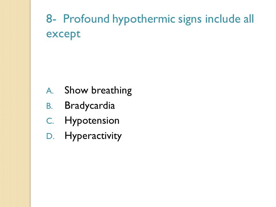 8- Profound hypothermic signs include all except