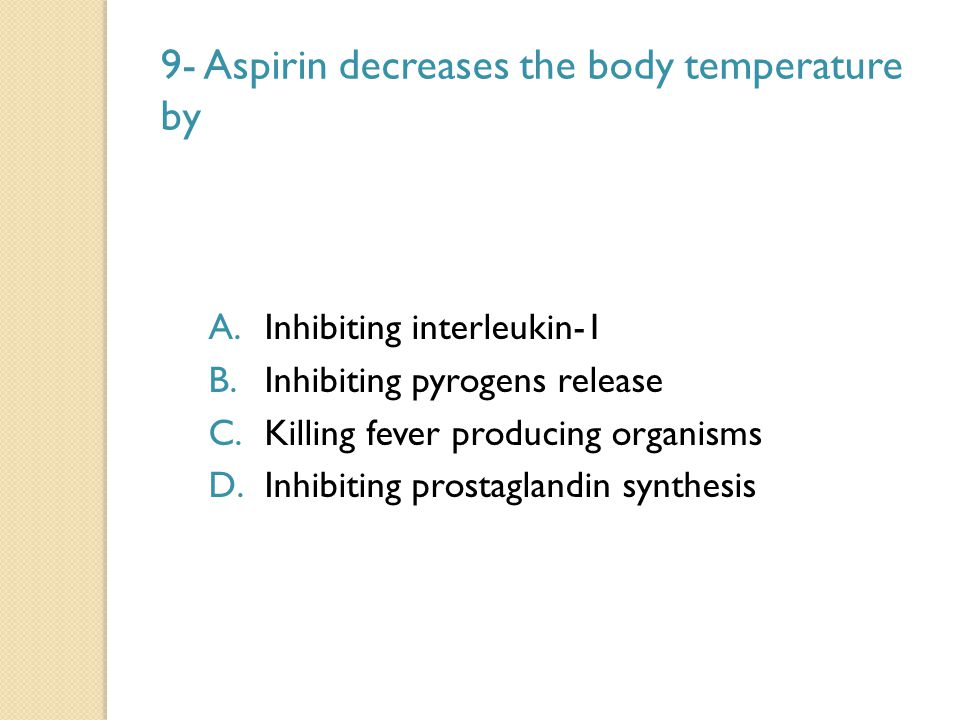 9- Aspirin decreases the body temperature by