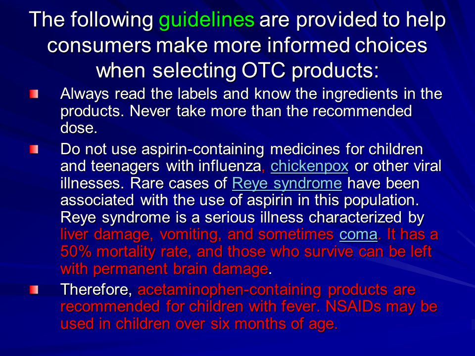 The following guidelines are provided to help consumers make more informed choices when selecting OTC products: