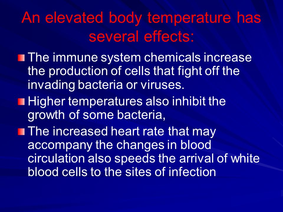 An elevated body temperature has several effects: