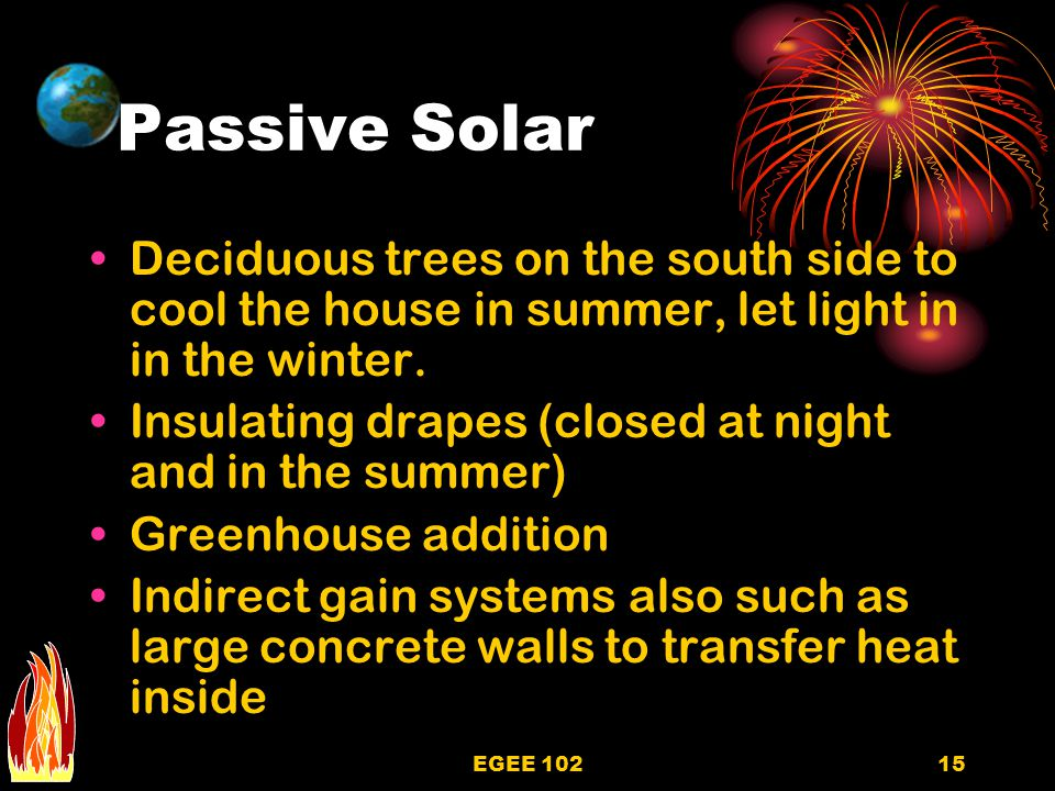 Passive Solar Deciduous trees on the south side to cool the house in summer, let light in in the winter.