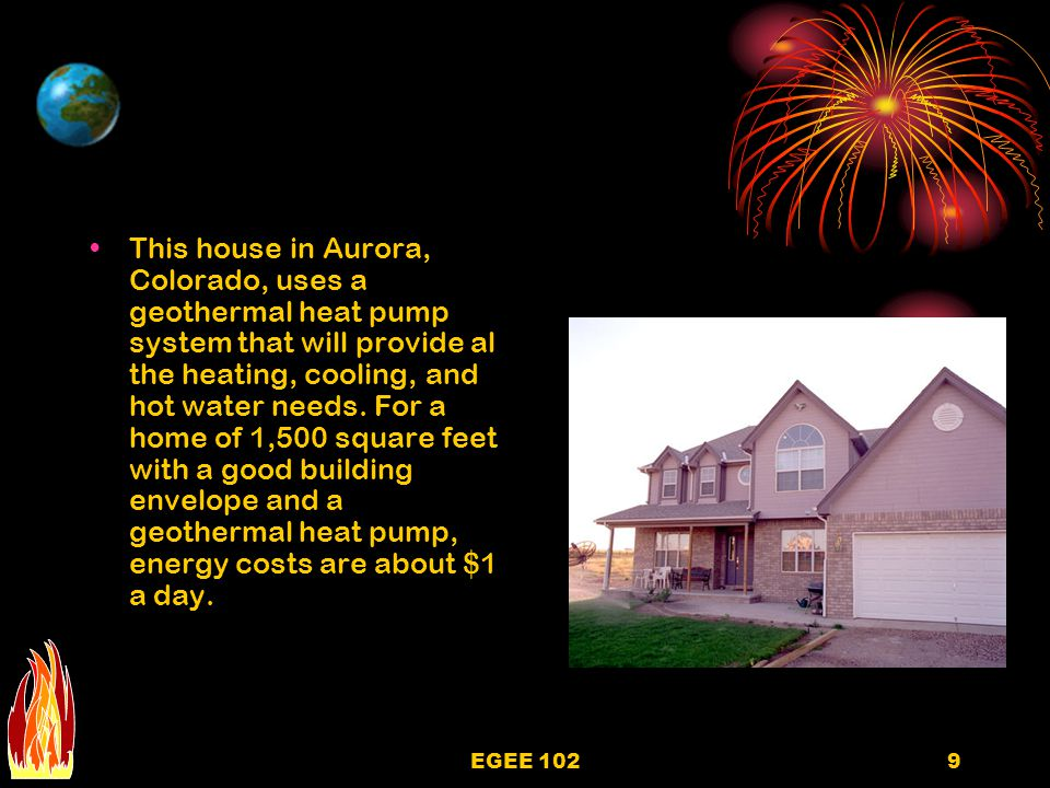 This house in Aurora, Colorado, uses a geothermal heat pump system that will provide al the heating, cooling, and hot water needs. For a home of 1,500 square feet with a good building envelope and a geothermal heat pump, energy costs are about $1 a day.