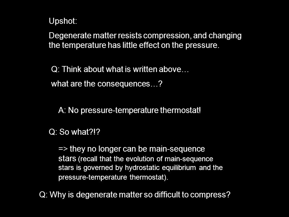 Upshot: Degenerate matter resists compression, and changing the temperature has little effect on the pressure.