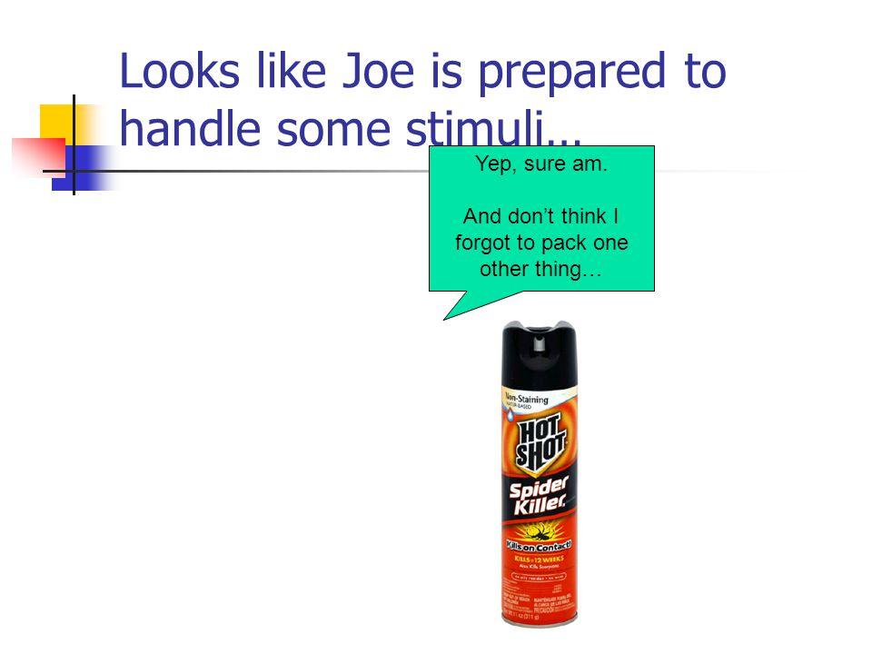 Looks like Joe is prepared to handle some stimuli…