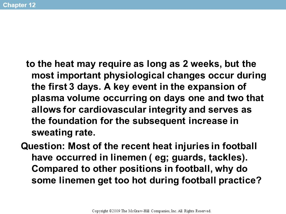 to the heat may require as long as 2 weeks, but the most important physiological changes occur during the first 3 days.