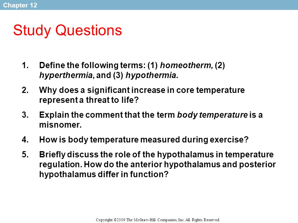 Study Questions Define the following terms: (1) homeotherm, (2) hyperthermia, and (3) hypothermia.