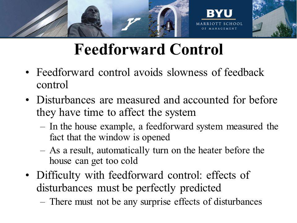 Feedforward Control Feedforward control avoids slowness of feedback control.
