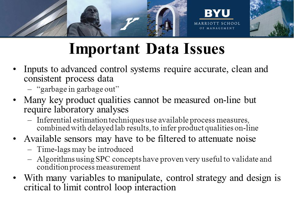 Important Data Issues Inputs to advanced control systems require accurate, clean and consistent process data.