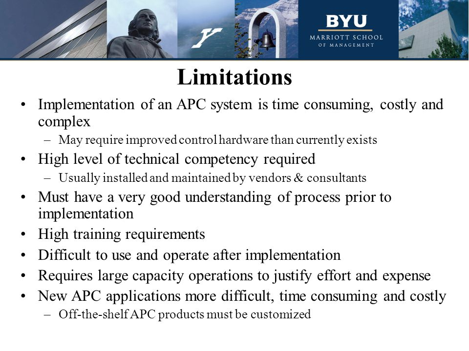 Limitations Implementation of an APC system is time consuming, costly and complex. May require improved control hardware than currently exists.