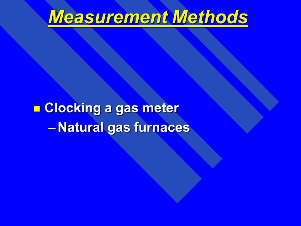 Measurement Methods Clocking a gas meter Natural gas furnaces