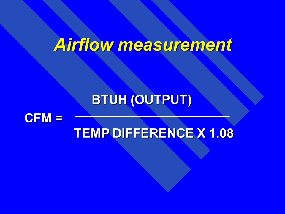 BTUH (OUTPUT) CFM = TEMP DIFFERENCE X 1.08