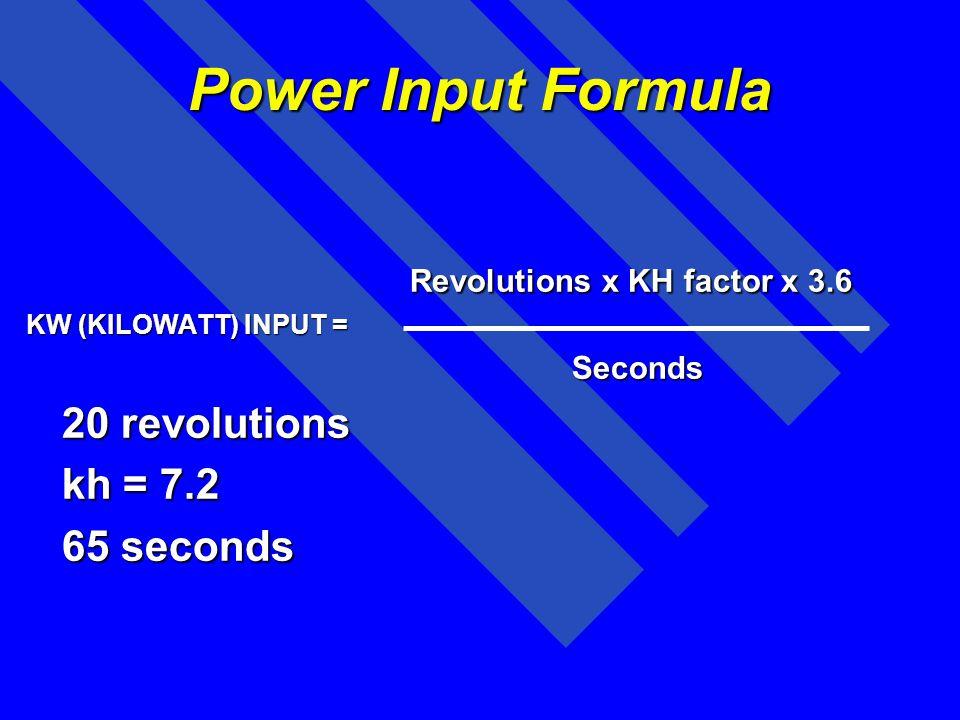 Power Input Formula Revolutions x KH factor x 3.6 20 revolutions