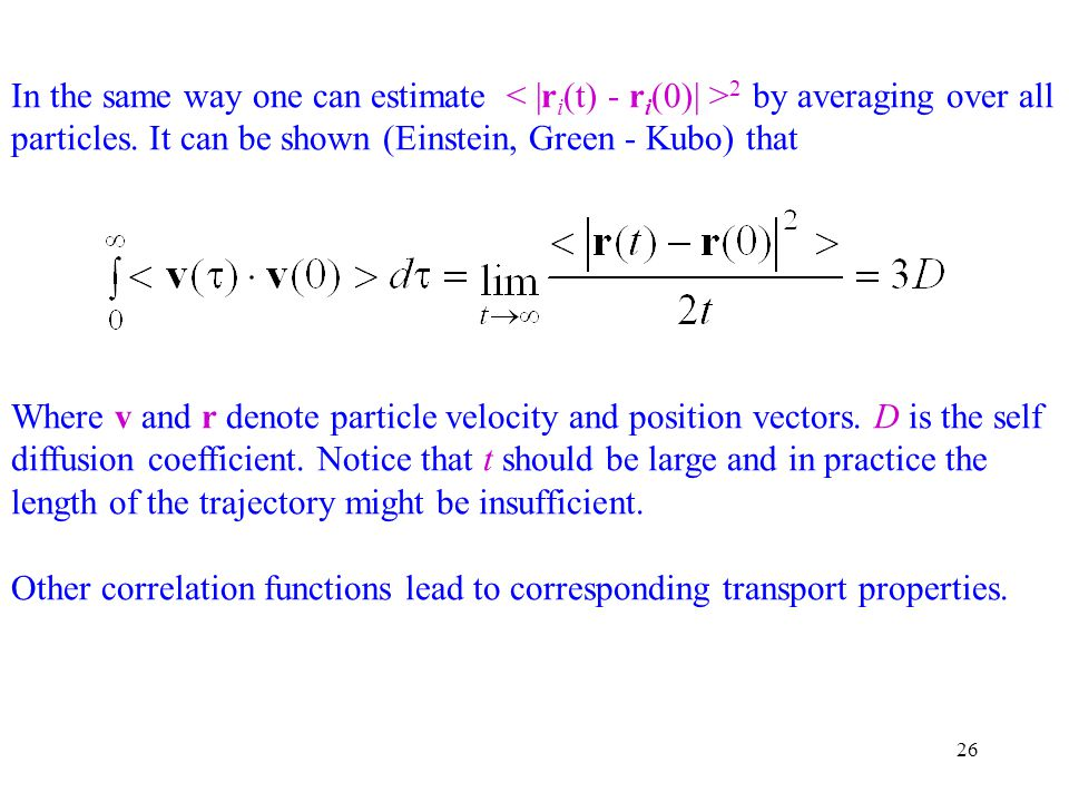 In the same way one can estimate < |ri(t) - ri(0)| >2 by averaging over all particles. It can be shown (Einstein, Green - Kubo) that