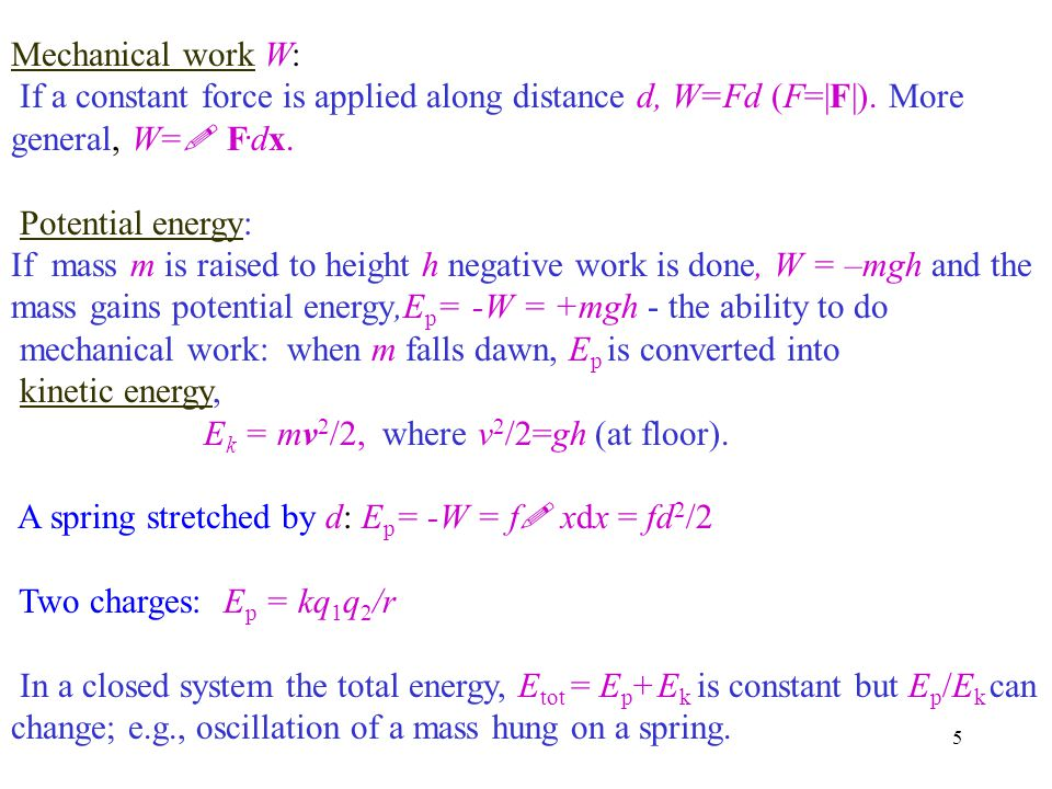 Mechanical work W: If a constant force is applied along distance d, W=Fd (F=|F|). More general, W=! F.dx.
