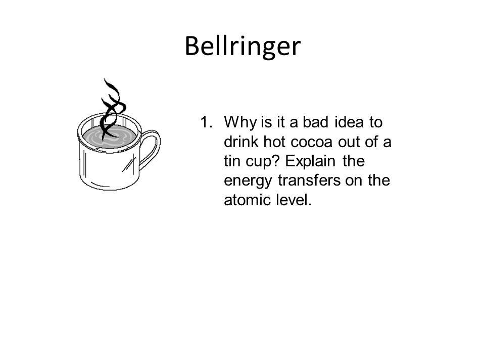 Chapter 13 Bellringer. Why is it a bad idea to drink hot cocoa out of a tin cup.