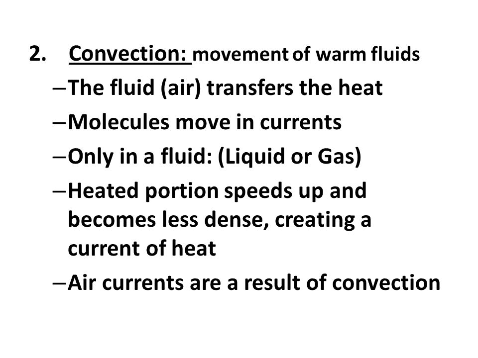 2. Convection: movement of warm fluids
