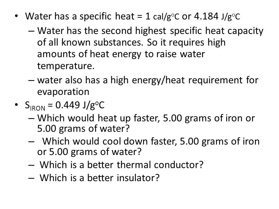Water has a specific heat = 1 cal/goC or 4.184 J/goC