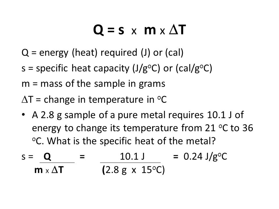 Q = s x m x DT Q = energy (heat) required (J) or (cal)