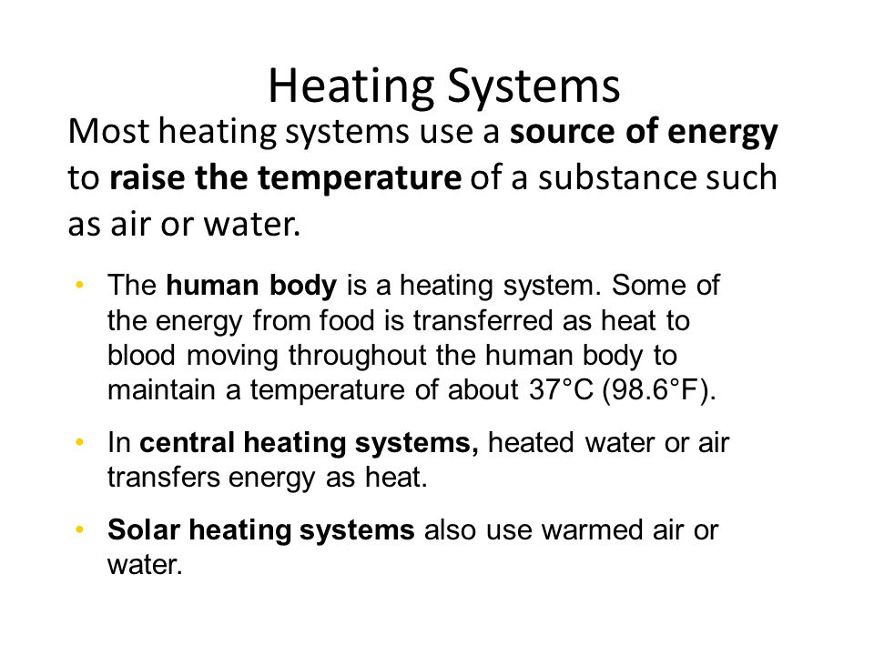 Chapter 13 Heating Systems. Most heating systems use a source of energy to raise the temperature of a substance such as air or water.