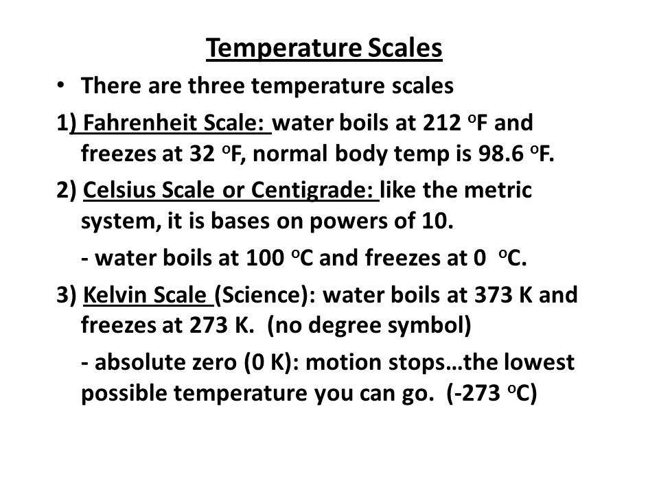 Temperature Scales There are three temperature scales