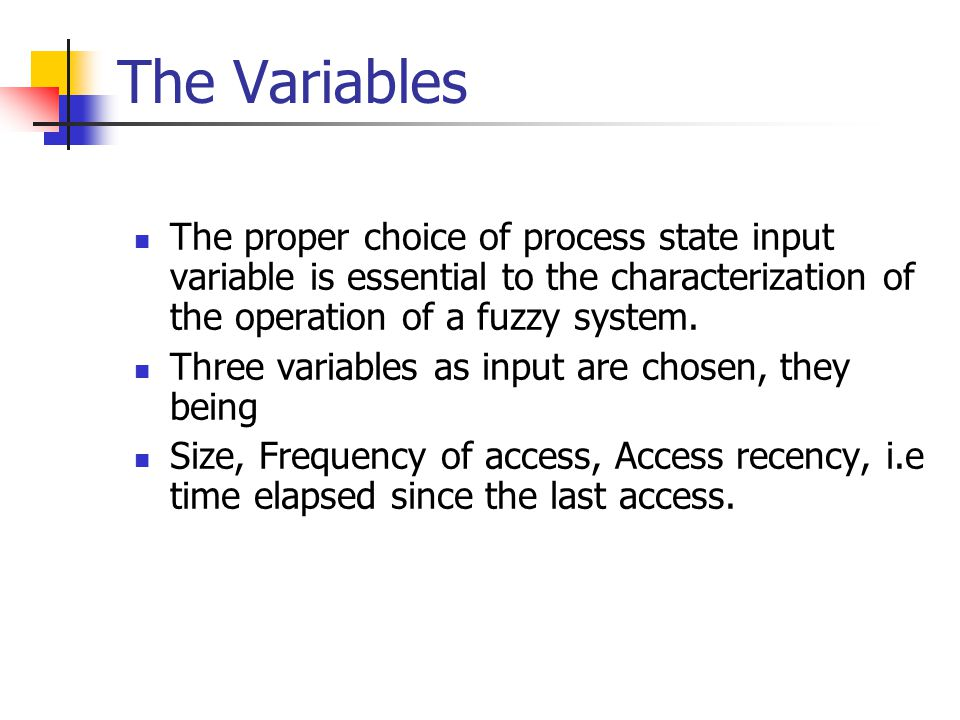 The Variables The proper choice of process state input variable is essential to the characterization of the operation of a fuzzy system.