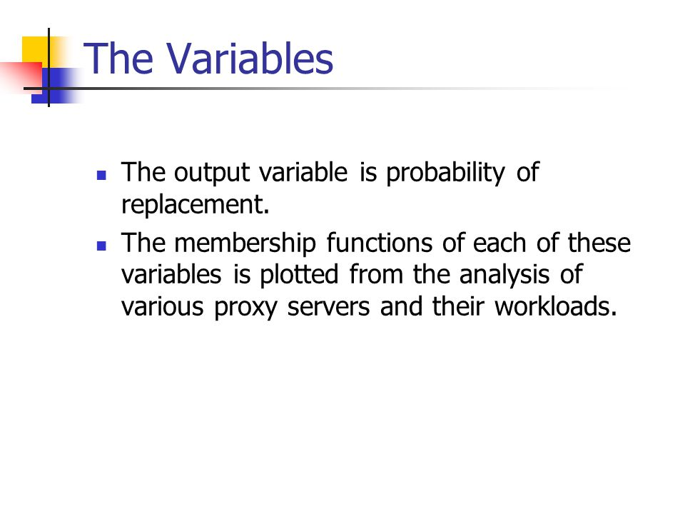 The Variables The output variable is probability of replacement.