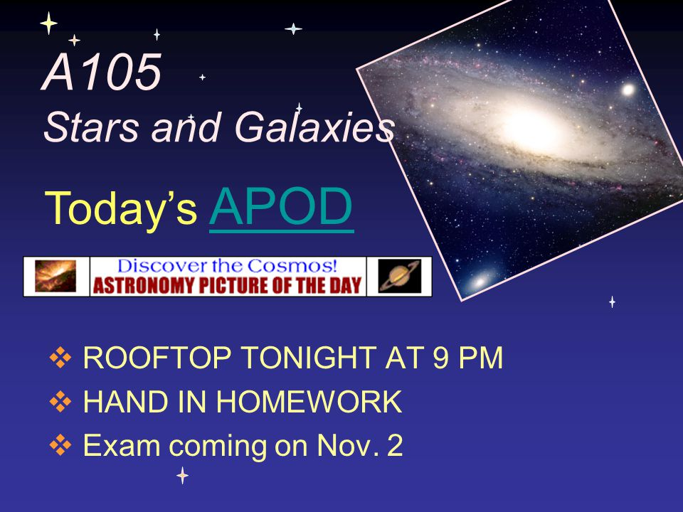 A105 Stars and Galaxies Today's APOD ROOFTOP TONIGHT AT 9 PM