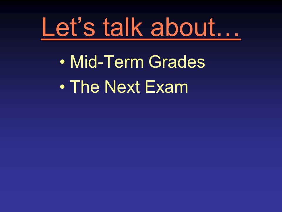 Let's talk about… Mid-Term Grades The Next Exam