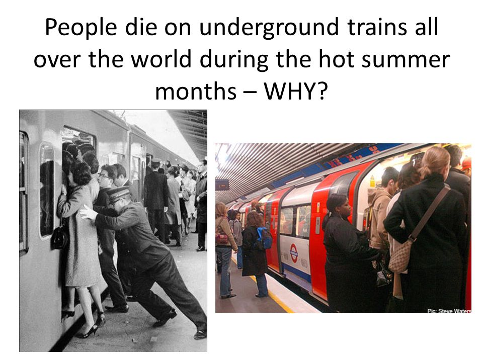 People die on underground trains all over the world during the hot summer months – WHY