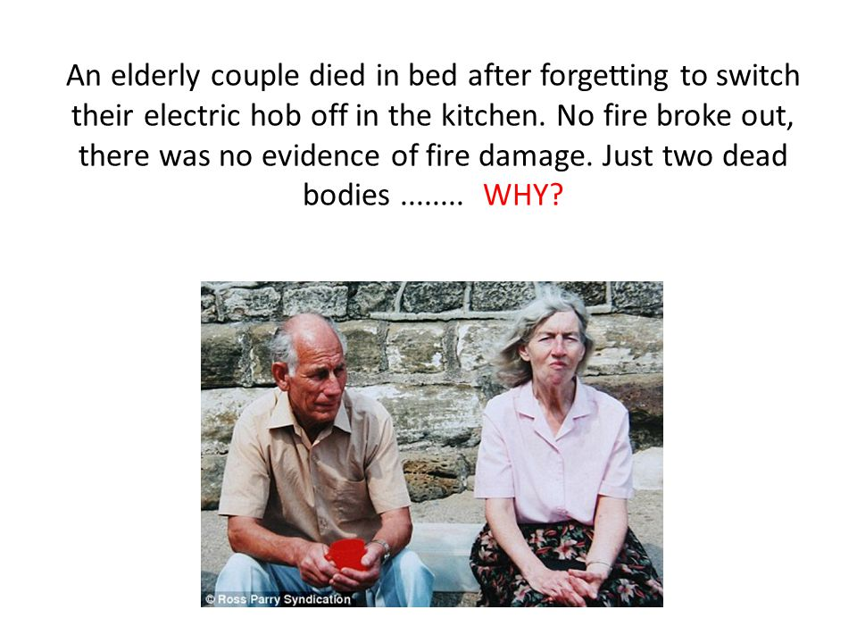 An elderly couple died in bed after forgetting to switch their electric hob off in the kitchen.