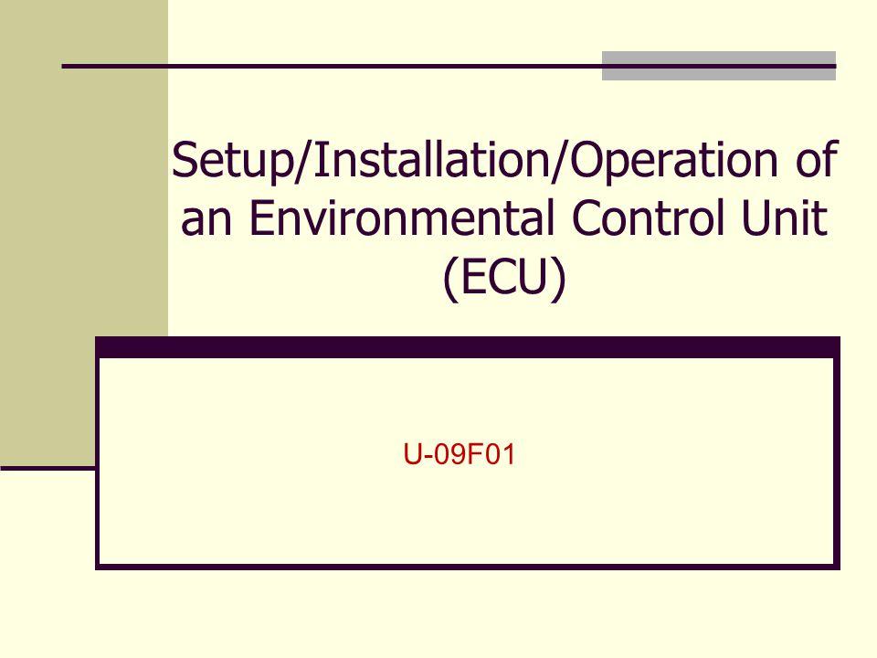 Setup/Installation/Operation of an Environmental Control Unit (ECU)