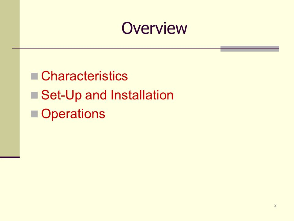 Overview Characteristics Set-Up and Installation Operations