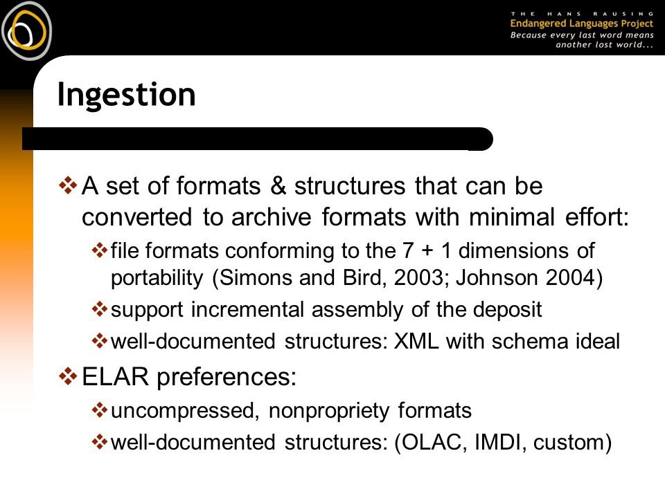 Ingestion A set of formats & structures that can be converted to archive formats with minimal effort:
