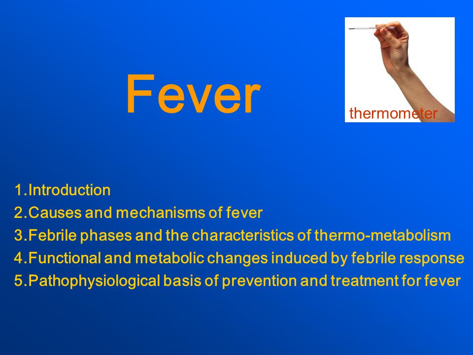 Fever thermometer 1.Introduction 2.Causes and mechanisms of fever