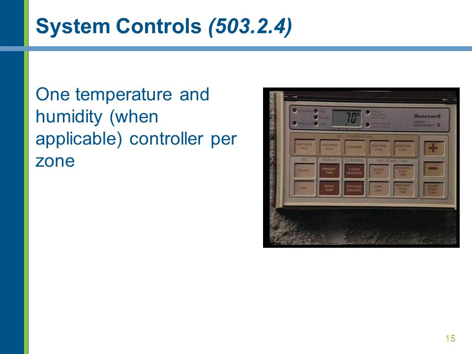 System Controls (503.2.4) One temperature and humidity (when applicable) controller per zone