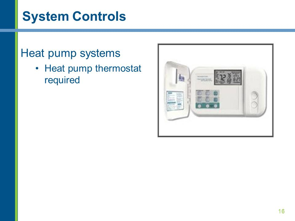 System Controls Heat pump systems Heat pump thermostat required