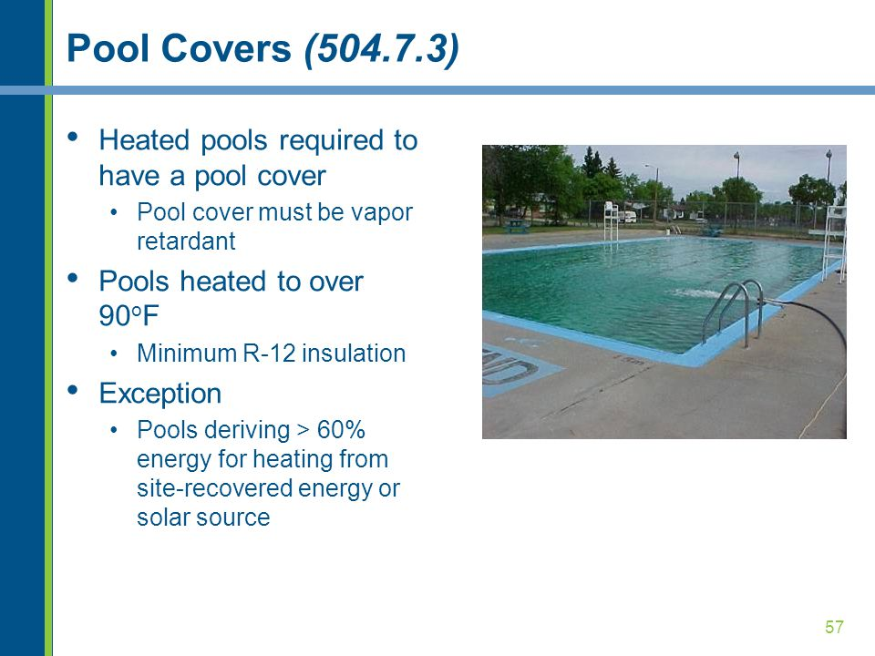 Pool Covers (504.7.3) Heated pools required to have a pool cover