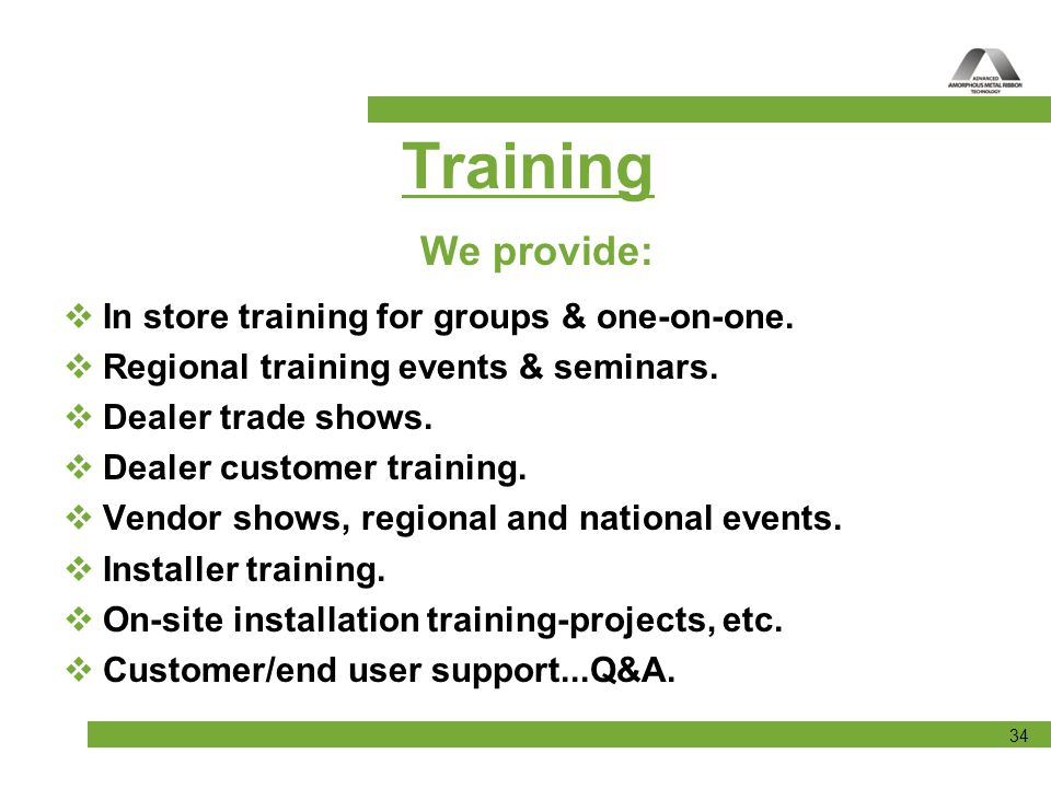 Training We provide: In store training for groups & one-on-one.