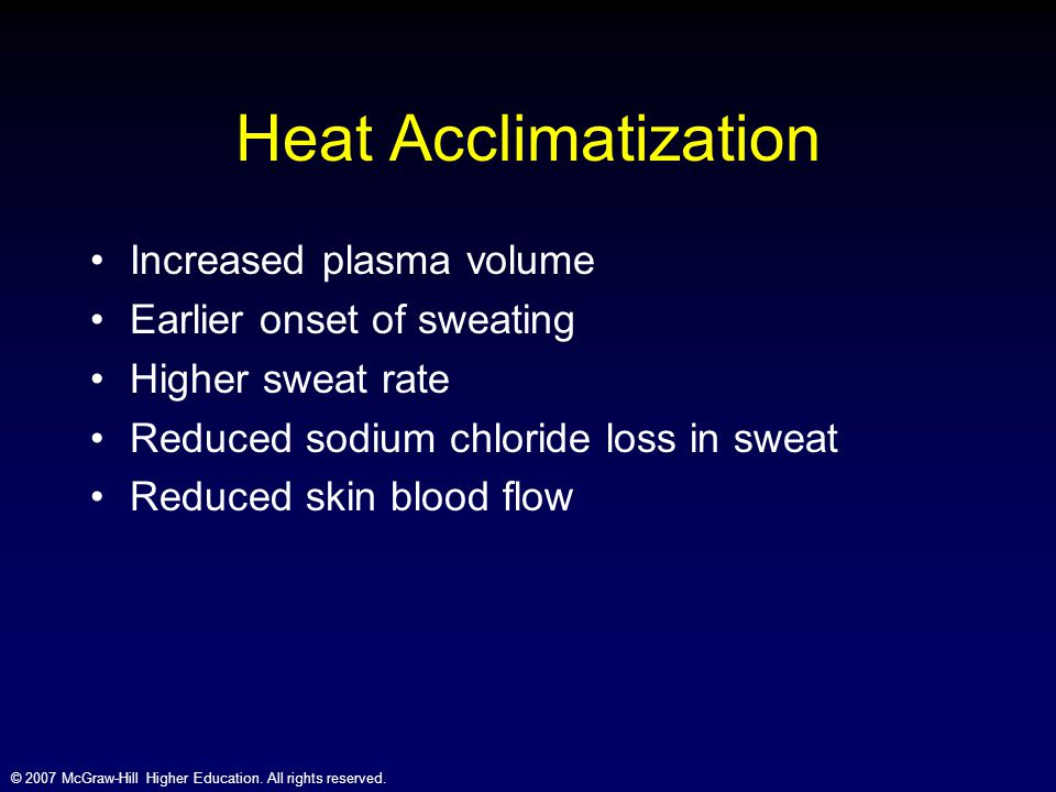 Heat Acclimatization Increased plasma volume Earlier onset of sweating