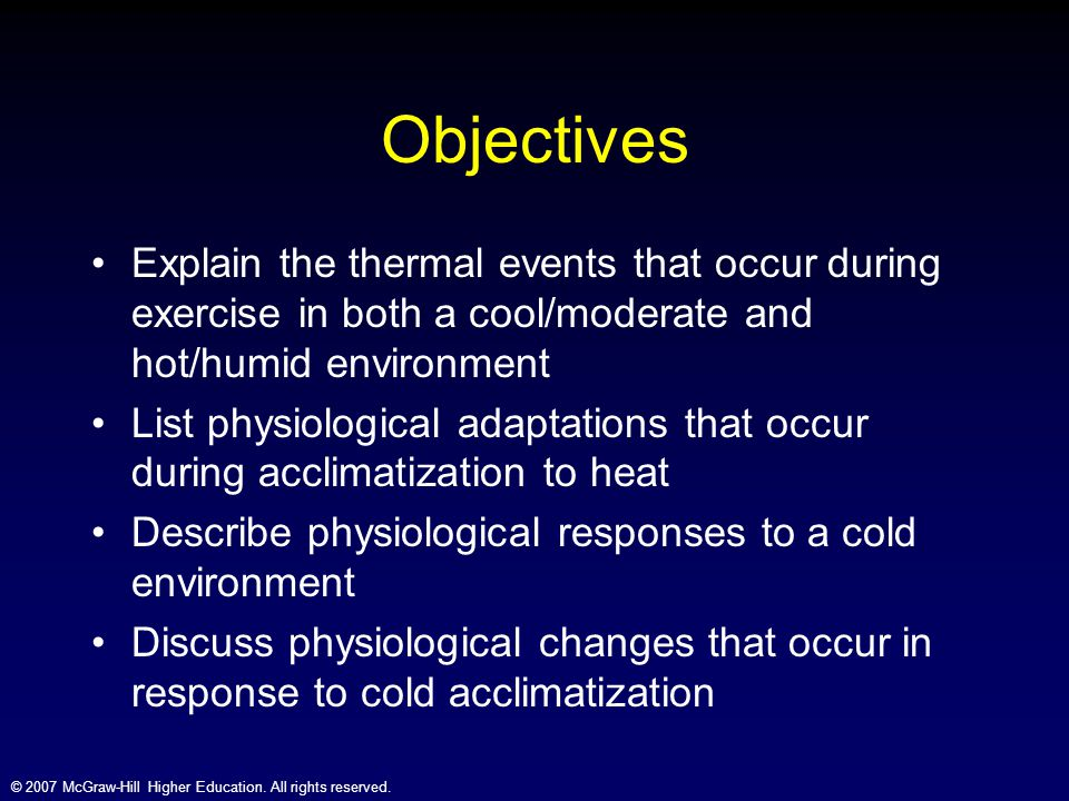 Objectives Explain the thermal events that occur during exercise in both a cool/moderate and hot/humid environment.