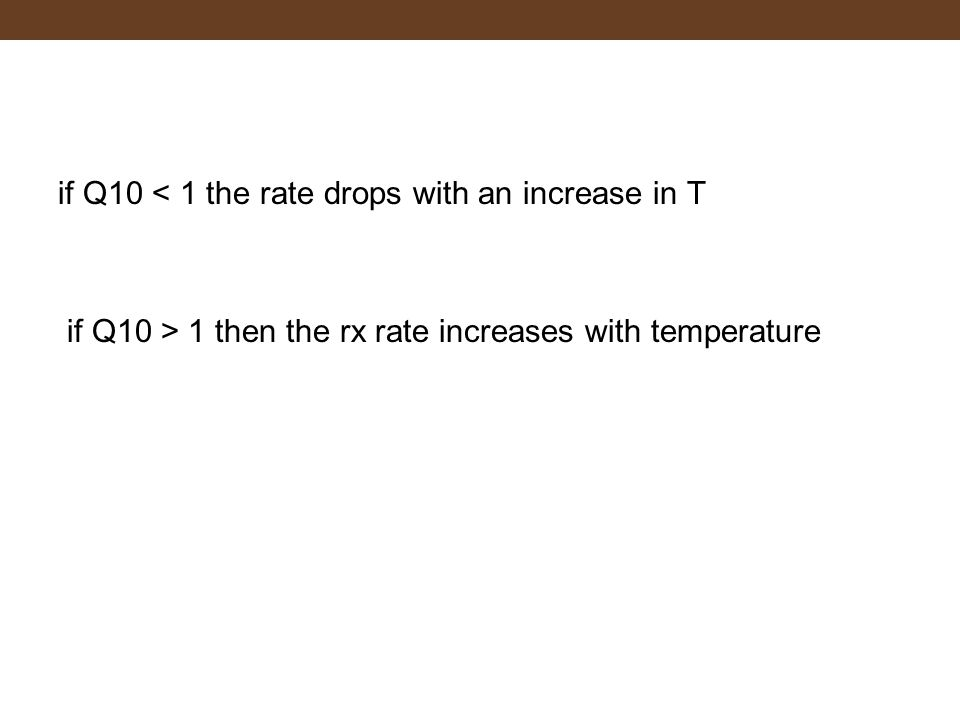 if Q10 < 1 the rate drops with an increase in T if Q10 > 1 then the rx rate increases with temperature
