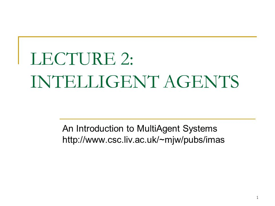 LECTURE 2: INTELLIGENT AGENTS
