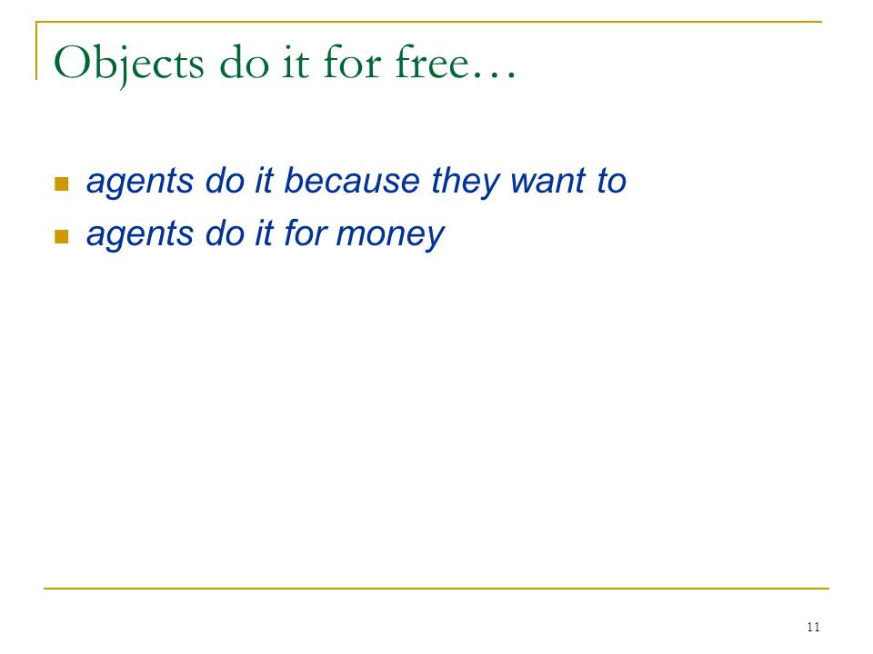 Objects do it for free… agents do it because they want to