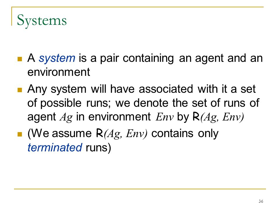 Systems A system is a pair containing an agent and an environment