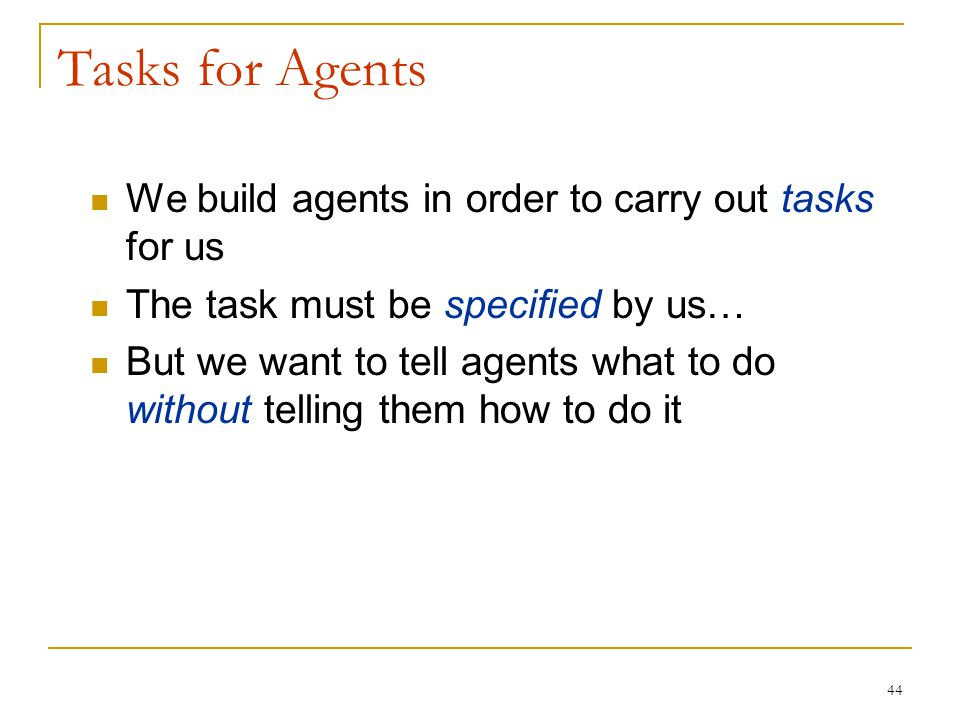 Tasks for Agents We build agents in order to carry out tasks for us